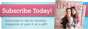 Subscribe to LDS Living Magazine or Give It as a Gift
