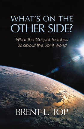 What's On the Other Side: What the Gospel Teaches Us About the Spirit World