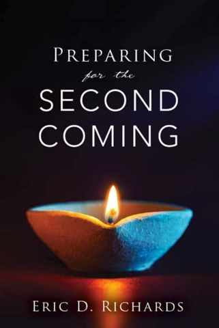 Preparing for the Second Coming by Eric D. Richards