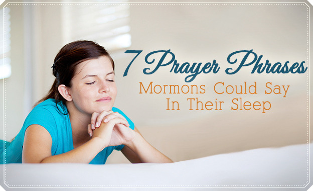 7 Prayer Phrases Mormons Could Say In Their Sleep What We Should