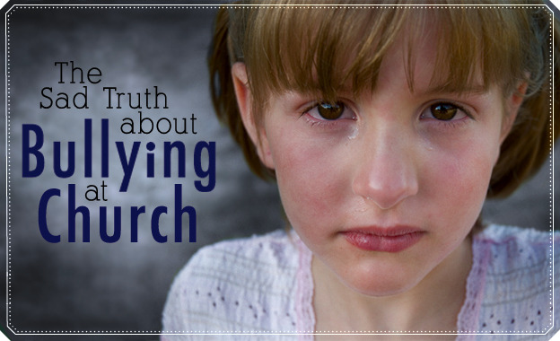 The Sad Truth About Bullying at Church