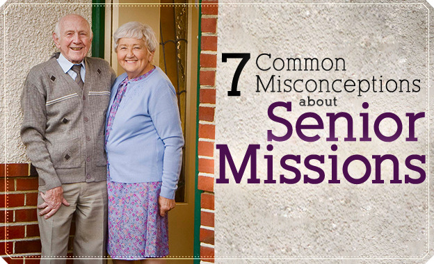 7 Common Misconceptions about Senior Missions