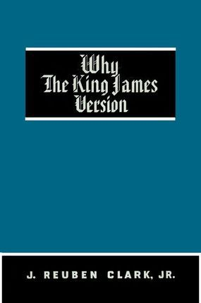 Why the King James Version by J. Reuben Clark, Jr.