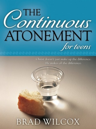 The Continuous Atonement for Teens by Brad Wilcox