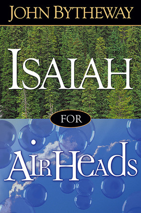 5 Tips from John Bytheway to Understand & Love the Isaiah Chapters