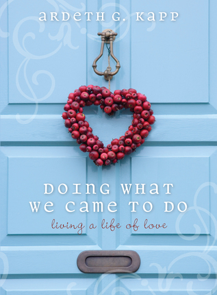 Doing What We Came to Do: Living a Life of Love