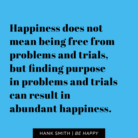 8 Hank Smith Quotes to Help You Be Happy
