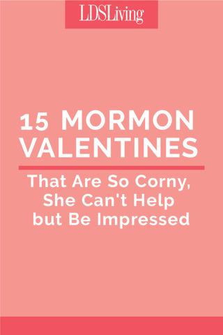 10 Mormon Valentines That Are So Corny, She Can't Help but Be Impressed