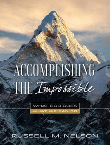 Accomplishing the Impossible Russell M Nelson Peace in Christ