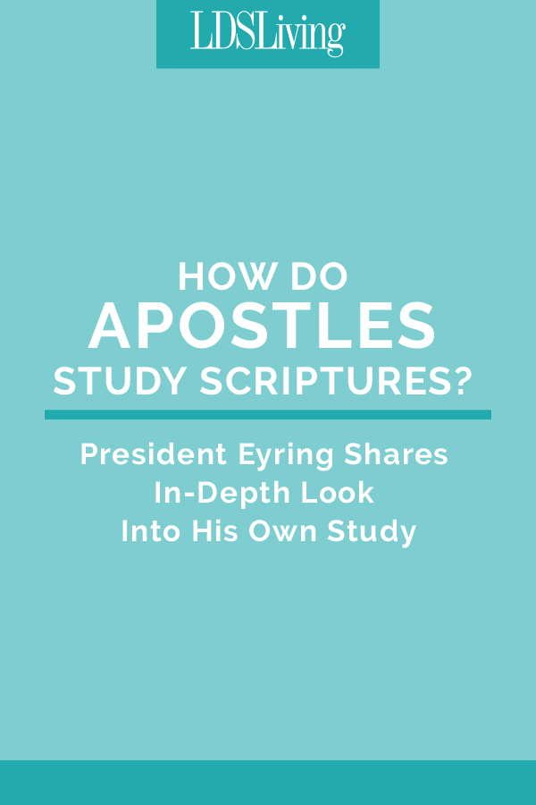 How Do Apostles Study Scriptures? President Eyring Shares In-Depth Look Into His Own Study