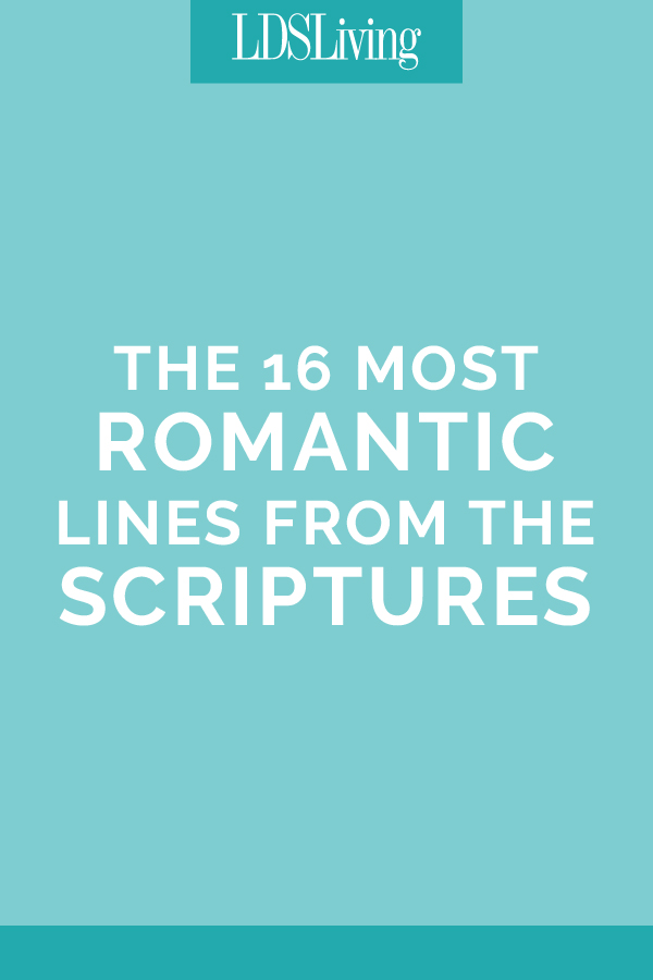 The 16 Most Romantic Lines from the Scriptures