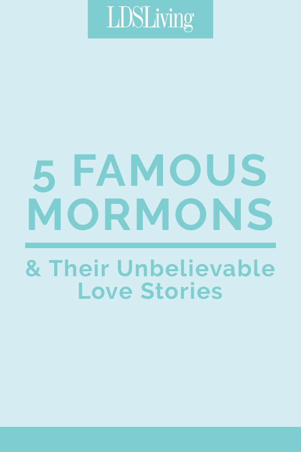 5 Famous Mormons and Their Unbelievable Love Stories