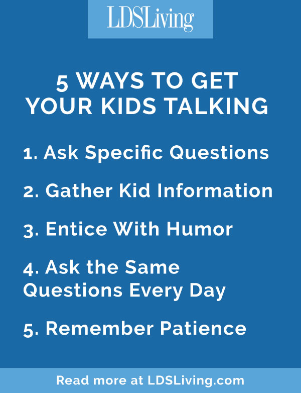 "If you're like me, you want your kids to fill you in on everything that goes on in their school day. But when you ask them about it, you receive little more than, ""Fine."" What else can you do to get your kids to talk to you?"
