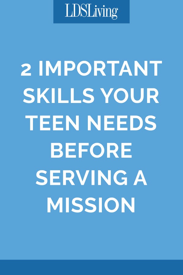 2 Important Skills Your Teen Needs Before Serving a Mission