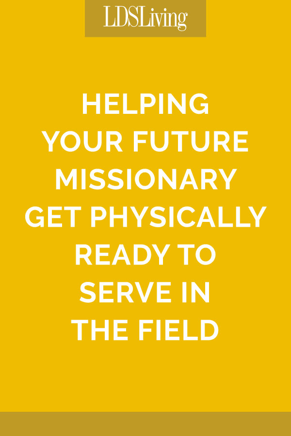 Helping Your Future Missionary Get Physically Ready to Serve in the Field