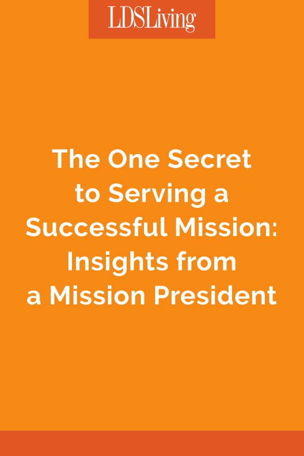 The One Secret to Serving a Successful Mission: Insights from a Mission President