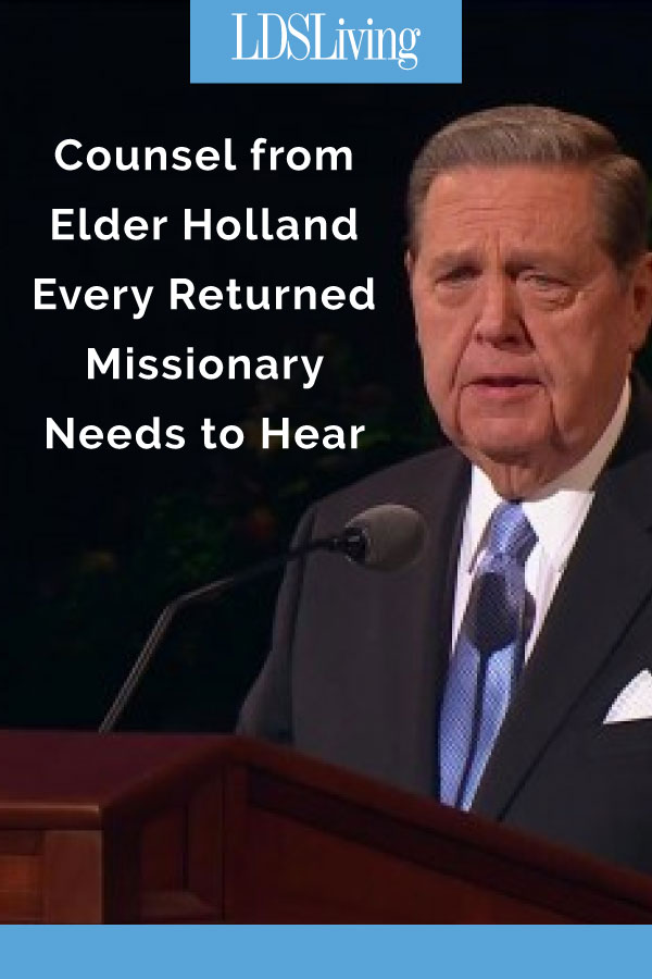 Counsel from Elder Holland Every Returned Missionary Needs to Hear