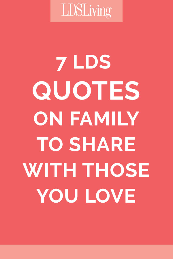 awesome family quotes lds #1: 7 LDS Quotes on Family to Share With Those You Love