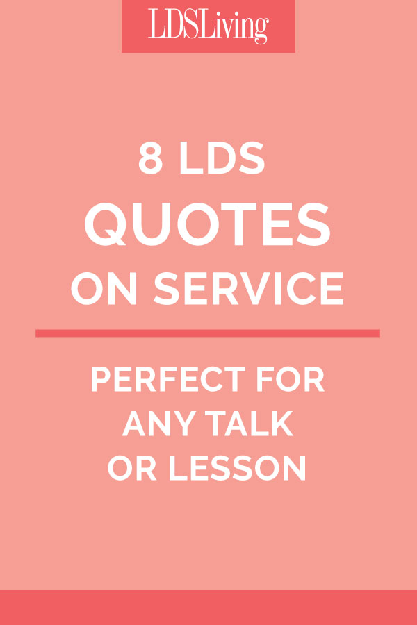 Service Quotes Fascinating 8 Lds Quotes On Service Perfect For Any Talk Or Lesson  Lds Living