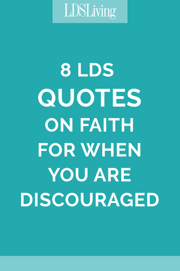 Lds Quotes On Faith Adorable 8 Lds Quotes On Faith For When You Are Discouraged  Lds Living