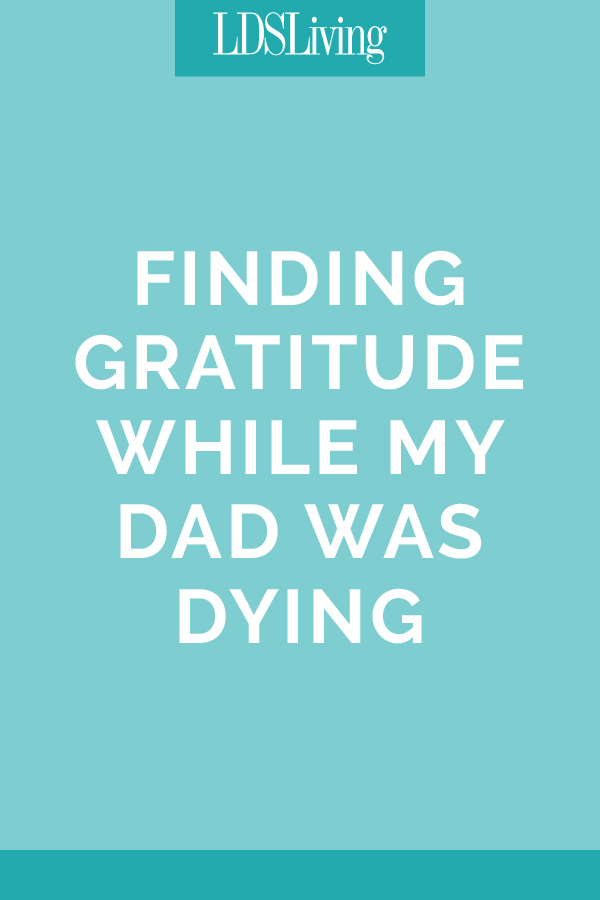 Finding Gratitude While My Dad Was Dying