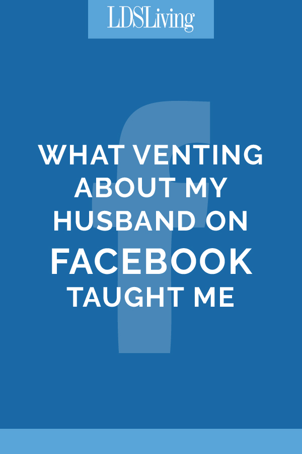 What Venting About my Husband on Facebook Taught Me