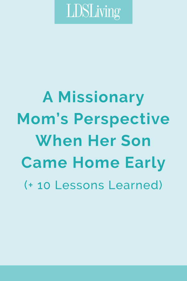 Missionary mom Heidi Chapman shares her experience when her son came home early from his mission.