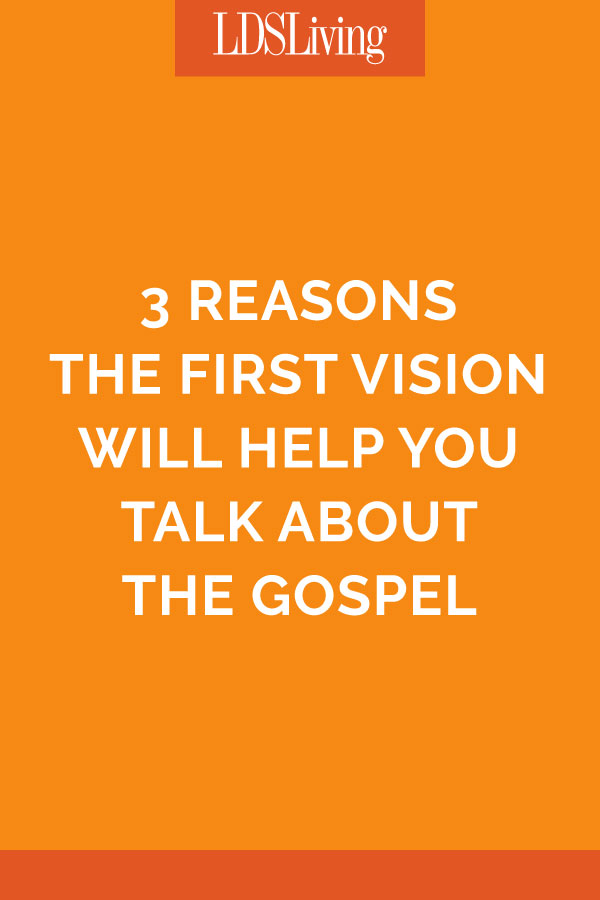 3 Reasons the First Vision Will Help You Talk About the Gospel