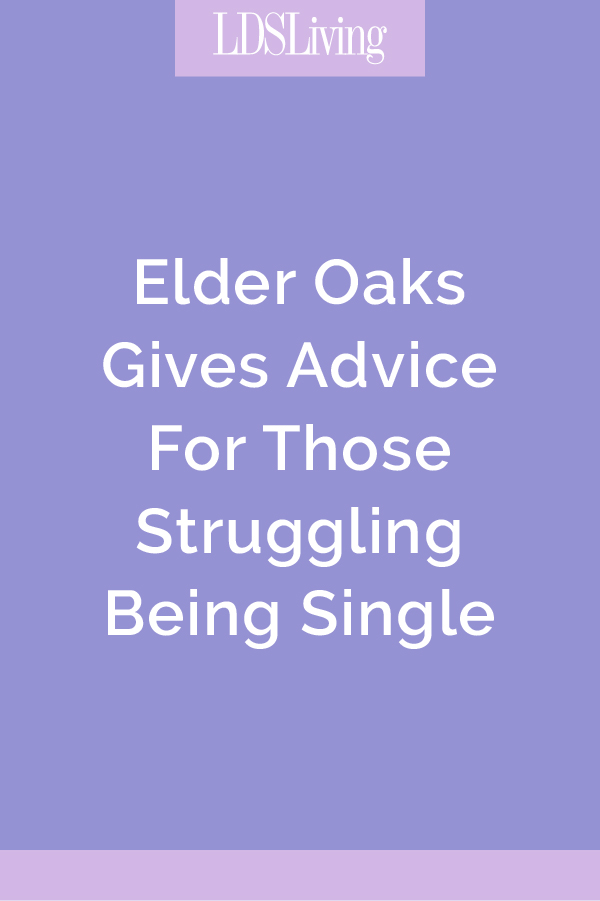 Elder Oaks Gives Advice For Those Struggling Being Single