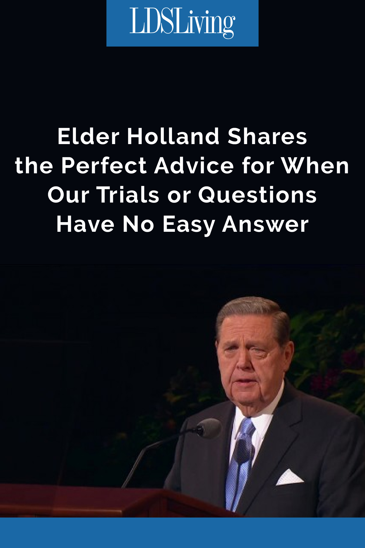 For those wondering if they can make it through a trial, for those wondering if they can stay in the Church, Elder Jeffrey R. Holland has the perfect quote from Joseph Smith and inspiring counsel for you.