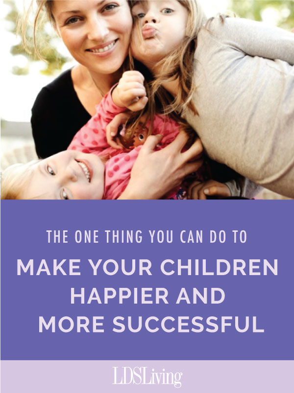The One Thing You Can Do to Make Your Children Happier and More Successful