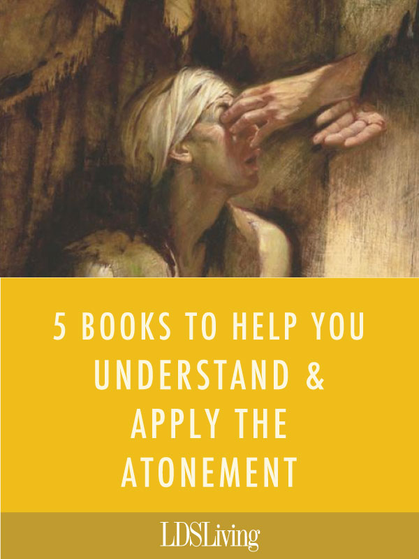 5 Books to Help You Understand and Apply the Atonement