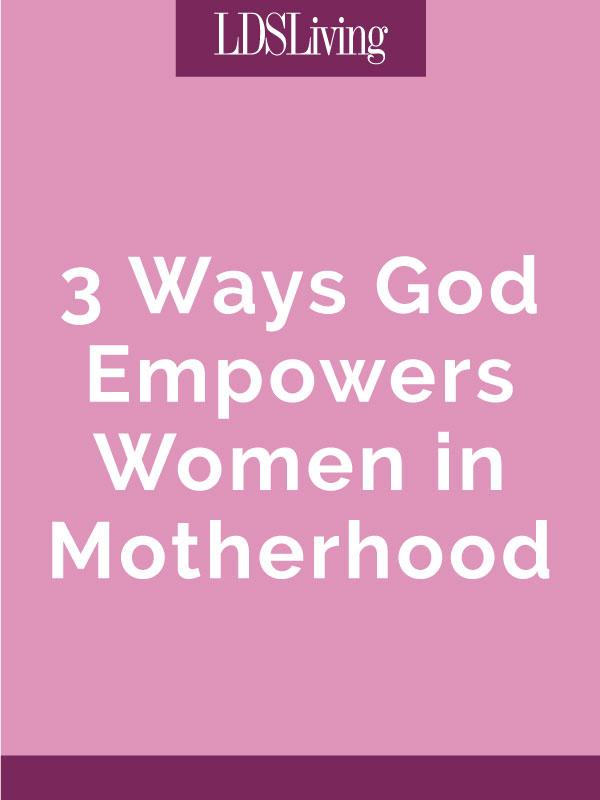 3 Ways God Empowers Women in Motherhood