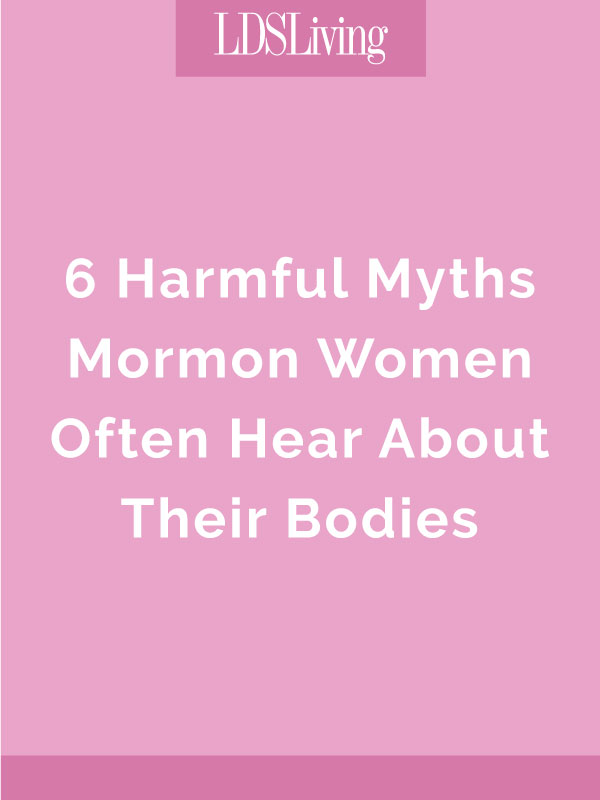 6 Harmful Myths Mormon Women Often Hear About Their Bodies