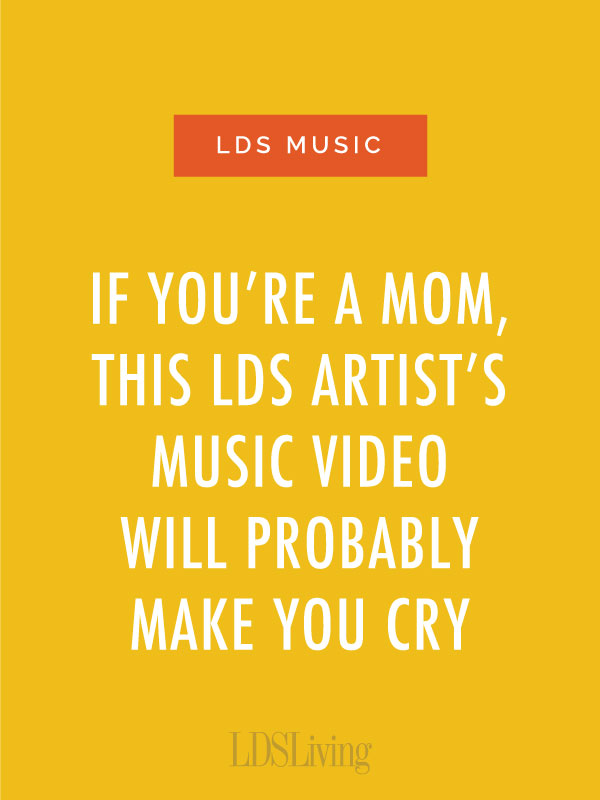 If You're a Mom, This LDS Singer's Music Video Will Probably Make You Cry