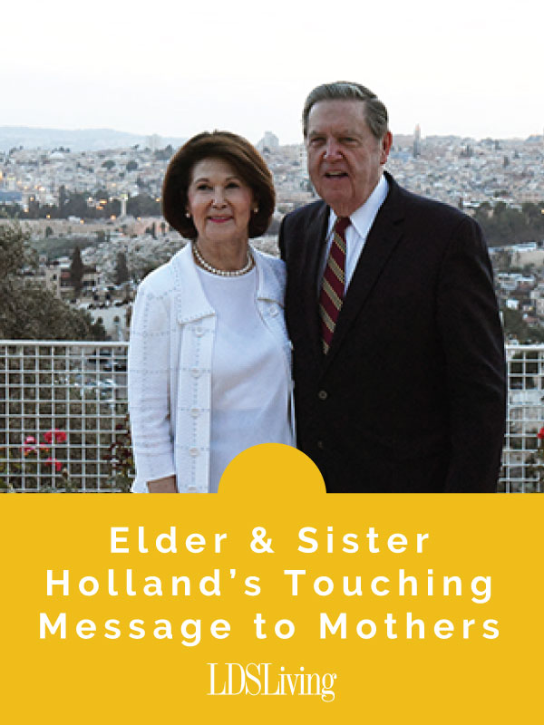 Elder and Sister Holland's Touching Message to Mothers