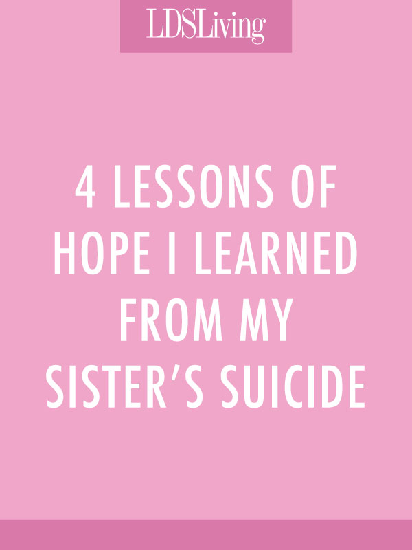 4 Lessons of Hope I Learned from My Sister's Suicide