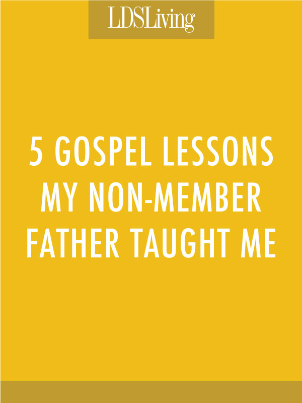 Even though I didn't realize it as a child, my father was teaching me life lessons that prepared me to accept the gospel.