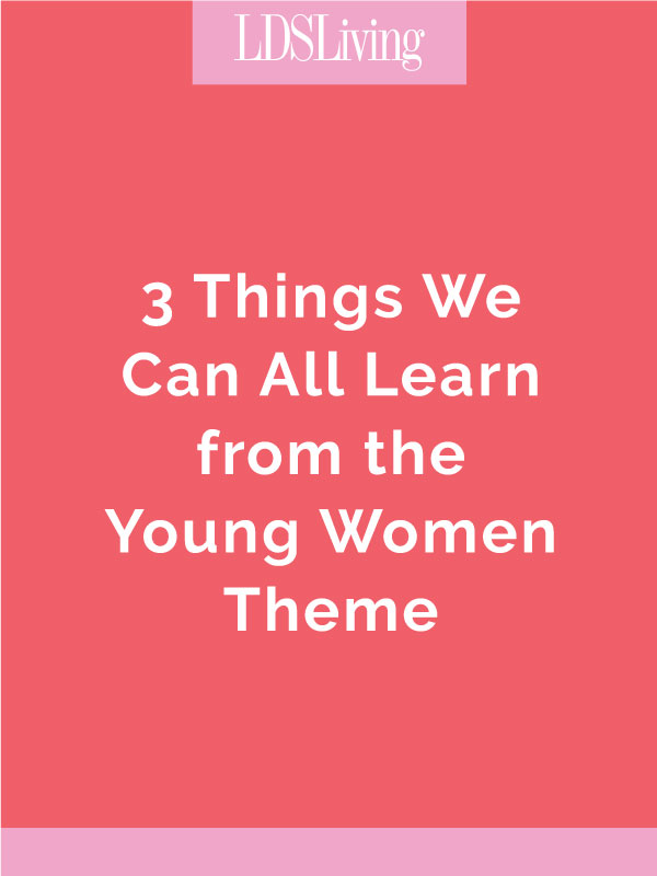 3 Things We All Can Learn from the Young Women Theme