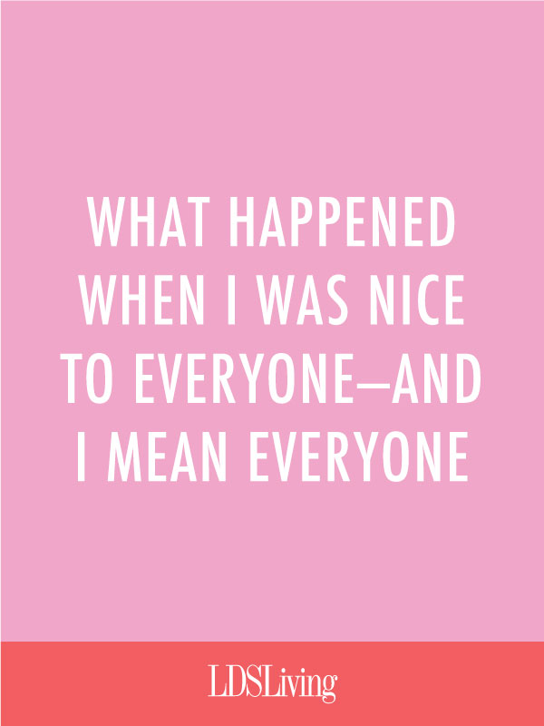 What Happened When I Was Nice to Everyone (And I Mean Everyone)