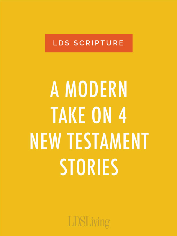 We all love the scriptures, but sometimes we have a difficult time applying them to our own lives. Here are four great stories from the New Testament and what we can learn from them.