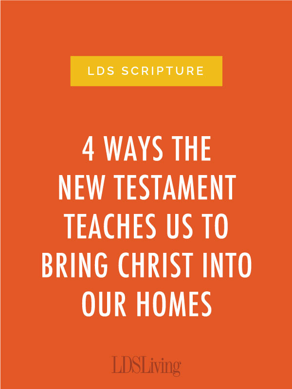 4 Ways the New Testament Teaches Us to Bring Christ Into Our Homes