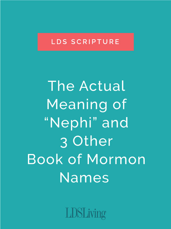 "The Actual Meaning of ""Nephi"" and 3 Other Book of Mormon Names"