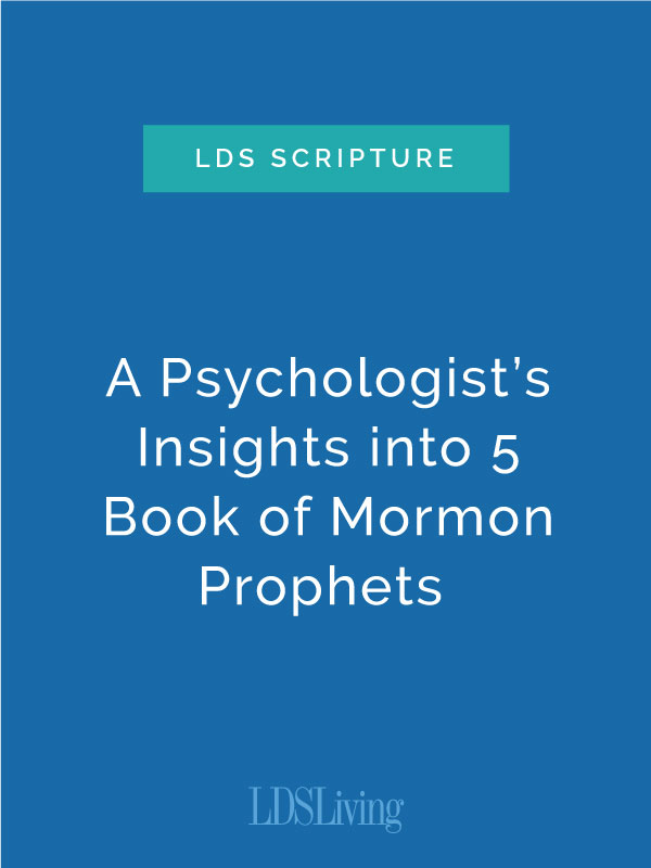 A Psychologist's Insights into 5 Book of Mormon Prophets