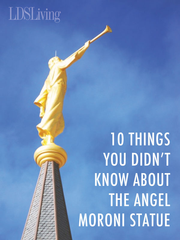10 Things You Didn't Know about the Angel Moroni Statue