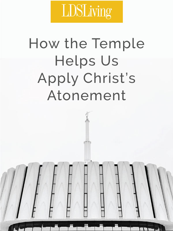 How the Temple Helps Us Apply Christ's Atonement