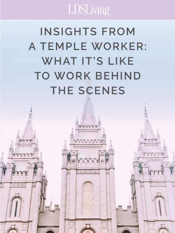 Insights from a Temple Worker (+ What It's Like to Work Behind the Scenes)