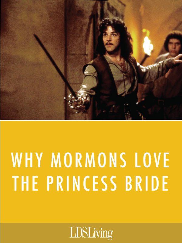 What is it about The Princess Bride that Mormons love so much? The squeaky-clean humor? The undeniable romance? The R-O-U-S-es?
