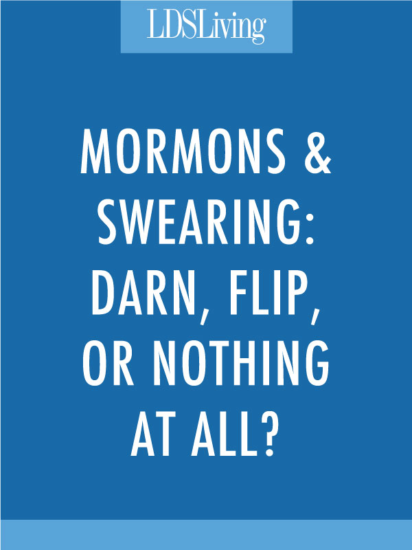 Mormons have a language all their own, and it's often viewed as quaint by others in the world. But are these substitutes any better than the real thing? Can we live without these words altogether?