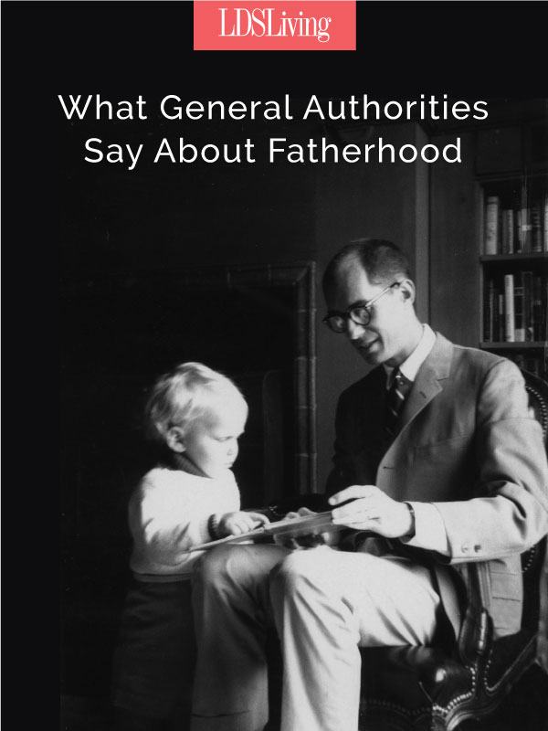What General Authorities Say About Fatherhood